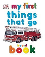 My First Things That Go Board Book (My 1st Board Books)