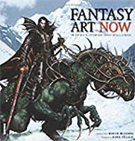 Fantasy Art Now!: The Very Best In Contemporary Fantasy Art And Illustration (Art Now)