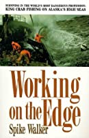 Working on the Edge: Surviving In the World's Most Dangerous Profession: King Crab Fishing on Alaska's HighSeas