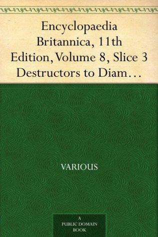 Encyclopaedia Britannica, 11th Edition, Volume 8, Slice 3 Destructors to Diameter