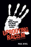 Uprooting Racism: How White People Can Work for Racial Justice � 3rd Edition