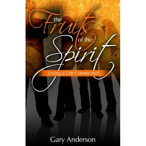 The Fruits Of The Spirit Living A Life Connected By Gary Anderson