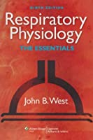 Respiratory Physiology (RESPIRATORY PHYSIOLOGY: THE ESSENTIALS (WEST))