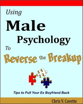Using Male Psychology to Reverse the Breakup - Tips To