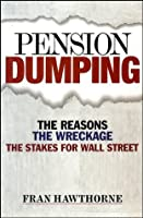 Pension Dumping: The Reasons, the Wreckage, the Stakes for Wall Street (Bloomberg)