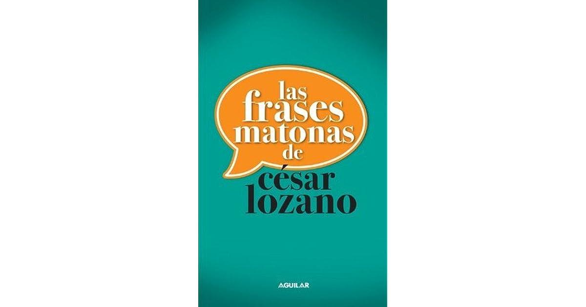 Las Frases Matonas De César Lozano By César Lozano