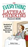 The Everything Lateral Thinking Puzzles Book: Hundreds of Puzzles to Help You Think Outside the Box (Everything®)