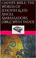 Oahspe Bible: The Words of Jehovih & His Angel Ambassadors {1882} With Index