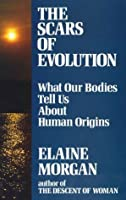 The Scars of Evolution: What Our Bodies Tell Us About Human Origins