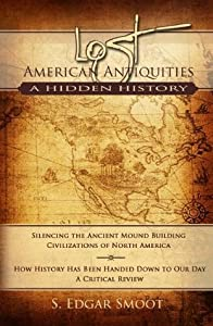 Lost American Antiquities: A Hidden History - Silencing the Ancient Mound Builders