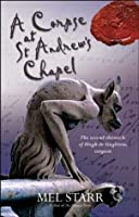 A Corpse at St Andrew's Chapel (The Chronicles of Hugh de Singleton, Surgeon)