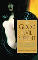 The Good and Evil Serpent (The Anchor Yale Bible Reference Library)
