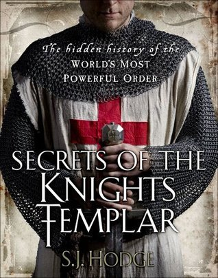 Secrets of the Knights Templar: The Hidden History of the