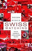 Swiss Watching: Inside Europe's Landlocked Island