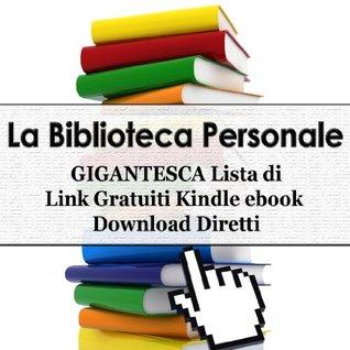 La Biblioteca Personale - GIGANTESCA Lista di 300 Link Gratuiti Kindle ebook Download Diretti (Personal Library) (Italian Edition)