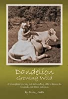 Dandelion Growing Wild: A triumphant journey over astounding odds by American marathon champion Kim Jones