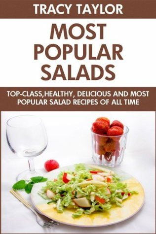 Most Popular Salads Of All Time: Top 30 Healthy, Popular And All Time Favorite Salad Recipes You'll Never Ever Forget