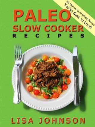 Paleo Slow Cooker Recipes: 31 Healthy Gluten Free Recipes you're Sure To Love! (Limited Edition)