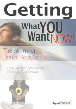 getting-what-you-want-now-transforming-inner-resistance