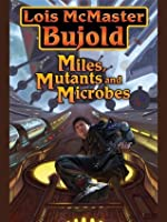 Miles, Mutants and Microbes (The Vorkosigan Saga)