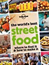 The World's Best Street Food: Where to find it and how to make it (General Pictorial)