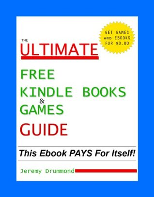 Free Kindle Books and Games Guide (Free Kindle Books) How To Find Them (Free Kindle Books And How To Find Them)