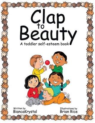 Clap to Beauty : A toddler self-esteem book