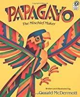 Papagayo: The Mischief Maker (A Voyager/Hbj Book)