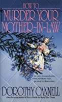 How to Murder Your Mother-In-Law (Ellie Haskell Mystery)