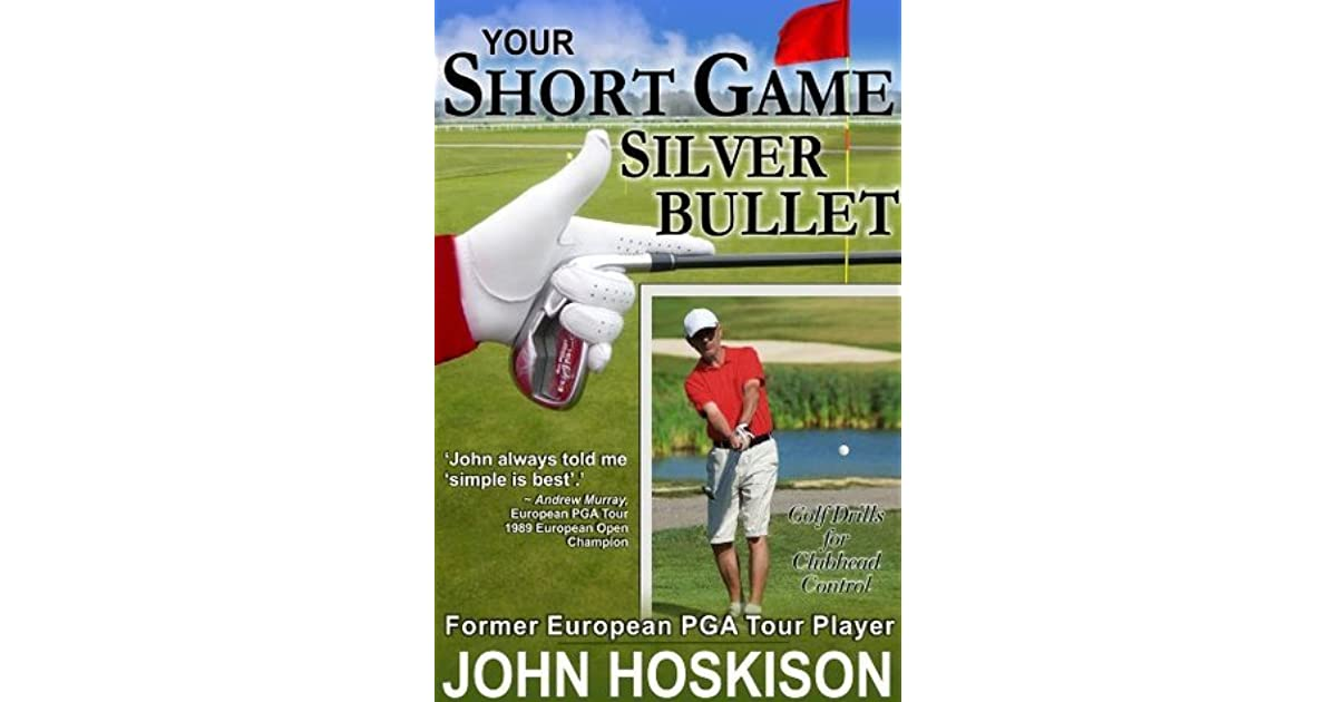Your Short Game Silver Bullet Golf Swing Drills For Club Head