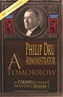 PHILIP DRU: Administrator - A Story of Tomorrow 1920-1935 (Annotated)