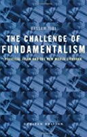 The Challenge of Fundamentalism: Political Islam and the New World Disorder (Comparative Studies in Religion and Society)