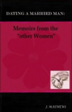 """Dating a Married Man: Memoirs from the """"other Women"""""""