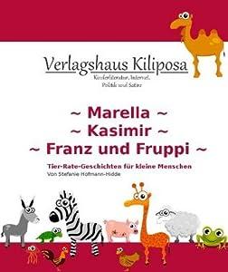 Marella, Kasimir und Franz und Fruppi (Tier-Rate-Geschichten für kleine Menschen)