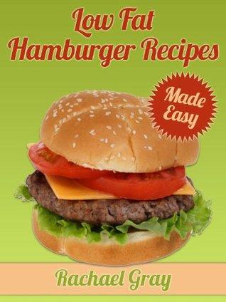 50 Low Fat Hamburger Recipes Made Easy Rachael Gray