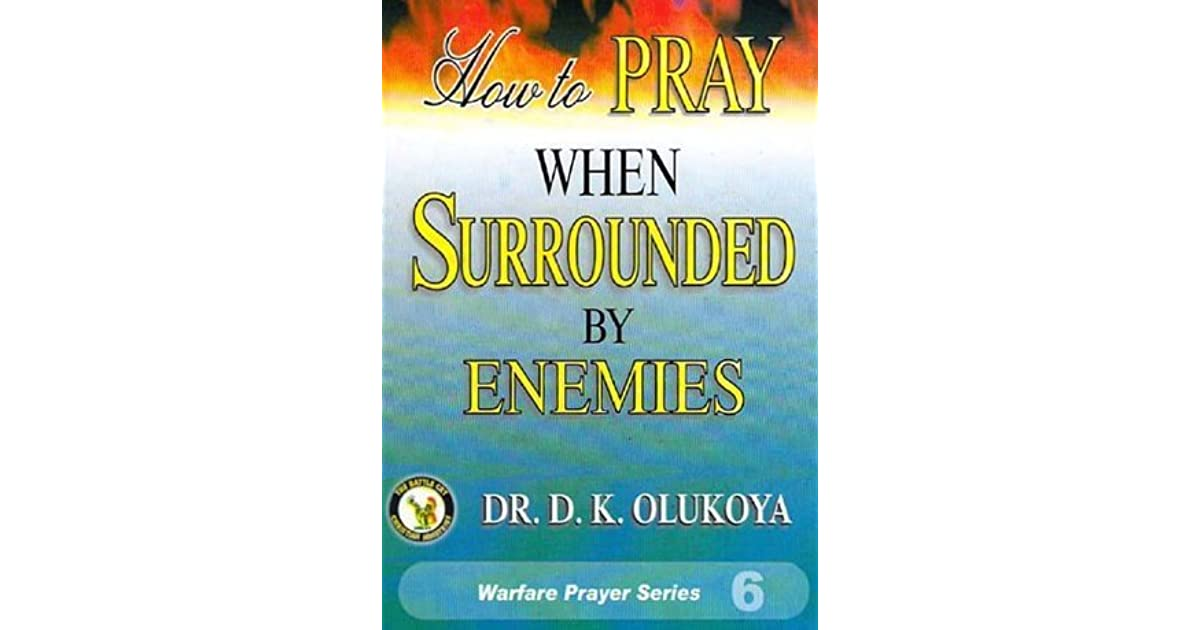 How to Pray When Surrounded by Enemies by D K  Olukoya