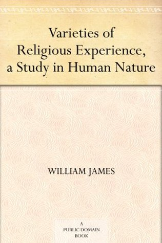 Varieties of Religious Experience, a Study in Human Nature