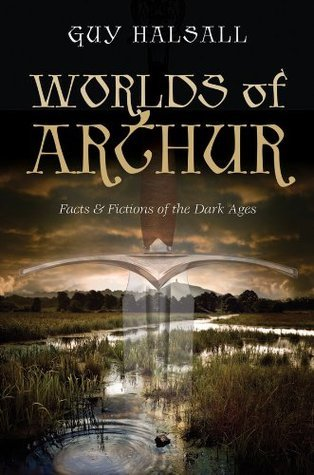 Worlds of Arthur  Facts and Fictions of the Dark Ages