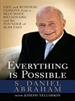 Everything is Possible: Life and Business Lessons from a Self-Made Billionaire and the Founder of Slim-Fast