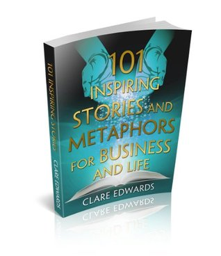 101 Inspiring Stories and Metaphors for Business and Life (A Sprinkling of Magic Resource Guides)