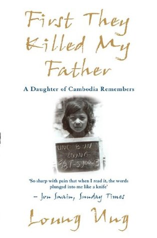 First They Killed My Father: A Daughter of Cambodia Remembers by ...