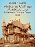 Victorian Cottage Architecture: An American Catalog of Designs, 1891 (Dover Architecture)