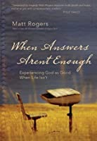 When Answers Aren't Enough: Experiencing God as Good When Life Isn't
