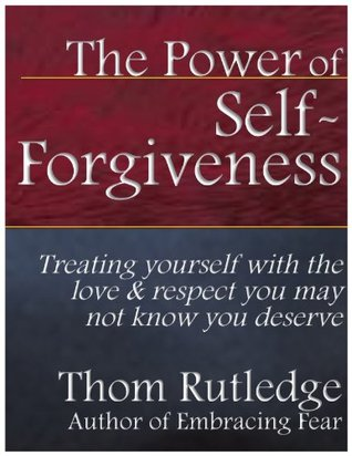 The Power of Self-Forgiveness by Thom Rutledge