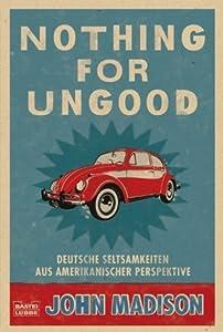 Nothing For UnGood - Deutsche Seltsamkeiten aus amerikanischer Perspektive