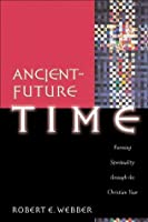Ancient-Future Time (Ancient-Future): Forming Spirituality through the Christian Year