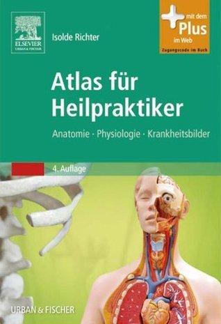 Atlas für Heilpraktiker: Anatomie - Physiologie - Krankheitsbilder  by  Isolde Richter