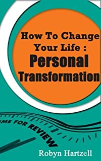 How To Change Your Life: Making a Personal Transformation