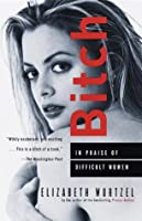 Bitch: In Praise of Difficult Women