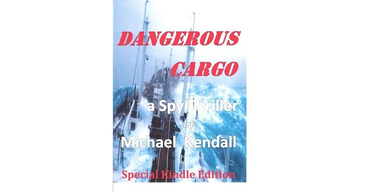 Dangerous Cargo A Spy Thriller By Michael Kendall